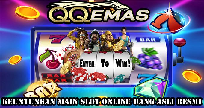 Keuntungan Main Slot Online Uang Asli Resmi