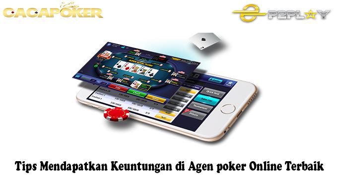 Tips Mendapatkan Keuntungan di Agen poker Online Terbaik