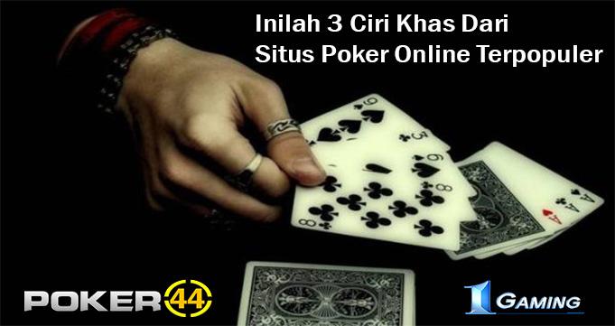 Inilah 3 Ciri Khas Dari Situs Poker online Terpopuler