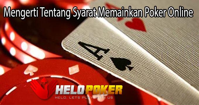 Mengerti Tentang Syarat Memainkan Poker Online
